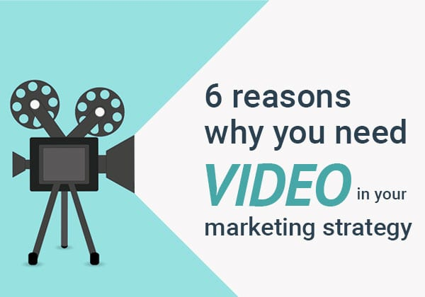 6 Reasons Why You Need Video in Your Marketing Strategy