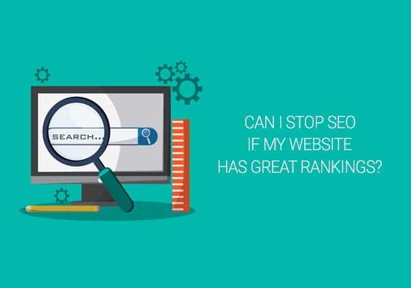 Can I Stop SEO if My Website has Great Search Rankings?